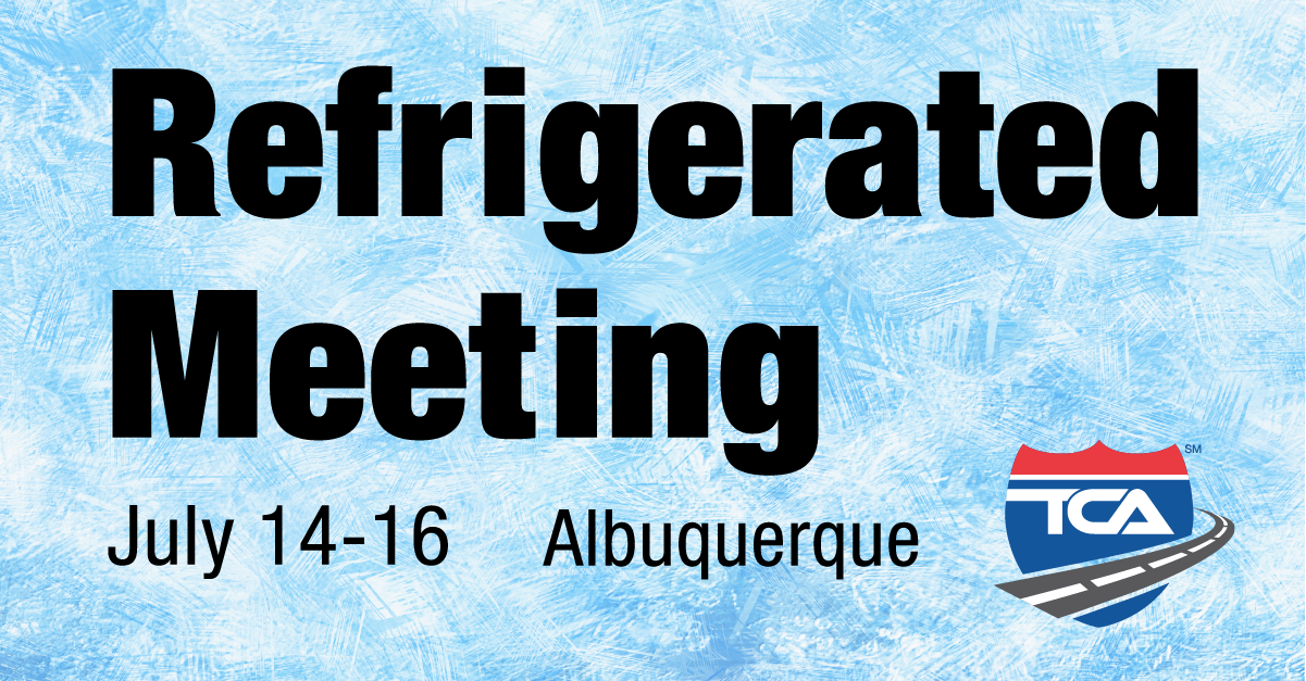 TCA to host Refrigerated Meeting July 14-16 in Albuquerque