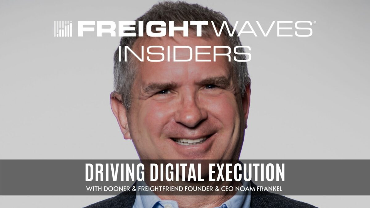 Driving digital execution with FreightFriend CEO and founder Noam Frankel