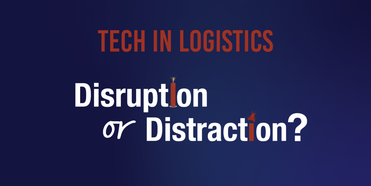 Tech in logistics: Disruption or distraction?